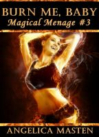 Cover for 'Burn Me, Baby: Magical Menage #3'
