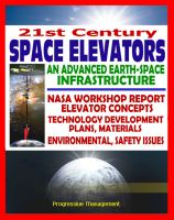 Cover for '21st Century Space Elevators - Advanced Earth-Space Infrastructure: NASA Report on Technology, Plans, Concepts, Materials, Environmental and Safety Issues'