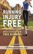 Running Injury Free: 5 Unconventional Ways to Enjoy Pain Free Running by Jackie Linehan