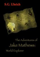 Cover for 'The Adventures of Jake Mathews: World Explorer'
