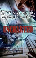 Cover for 'Uncharted by Chris Almeida & Cecilia Aubrey'