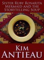 Cover for 'Sister Ruby Rosarita Mermaid and the Storytelling Soup'