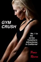 Cover for 'Gym Crush, No. 1 in the series 'Catalina's Adventures in California''