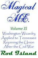 Cover for 'Magical M.E.: Washington Wizardry Applied to Tennessee Rejoining After the Civil War, Volume 15'