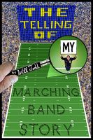 Cover for 'The Telling Of My Marching Band Story'