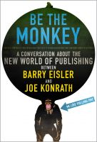 Cover for 'Be the Monkey - Ebooks and Self-Publishing: A Dialog Between Authors Barry Eisler and Joe Konrath'