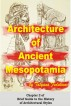 Architecture of Ancient Mesopotamia - Chapter 2 of Brief Guide to the History of Architectural Styles by Tatyana Fedulova