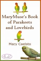 Cover for 'MaryMuse's Book of Parakeets and Lovebirds'