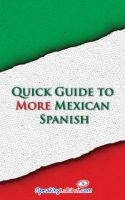 Cover for 'Quick Guide to More Mexican Spanish'