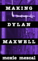 Cover for 'Making Dylan Maxwell'