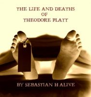 Cover for 'The Life And Deaths Of Theodore Platt'