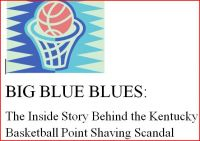 Cover for 'BIG BLUE BLUES: The Inside Story of the Kentucky Basketball Point Shaving Scandal'