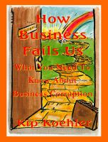 Cover for 'How Business Fails Us - What You Need To Know About Business Corruption'
