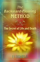 Cover for 'The Backward-Flowing Method: The Secret of Life and Death'