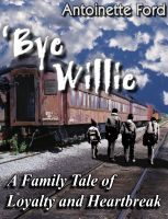 Cover for ''Bye Willie - A Family Tale of Loyalty and Heartbreak'