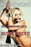 Cover for 'Dominated: Confessions of a Submissive'