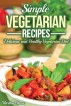 Simple Vegetarian Recipes: Delicious and Healthy Vegetarian Diet by Martha Stone