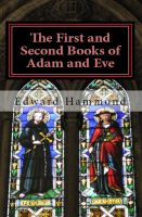 Cover for 'The First and Second Books of Adam and Eve: The Conflict of Adam and Eve with Satan'