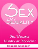 Cover for 'Sex and Sexuality, One Woman's Journey of Discovery'