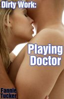 Fannie Tucker - Dirty Work: Playing Doctor