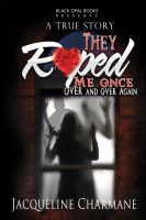 Cover for 'They Raped Me Once ~ Over & Over Again'