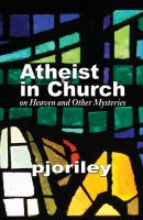 Cover for 'Atheist in Church -- on Heaven and Other Mysteries'
