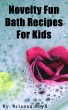 Novelty Fun Bath Recipes For Kids by Brianag Boyd
