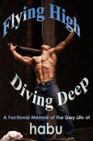 Cover for 'Flying High, Diving Deep ( A Gay Erotic Memoir)'