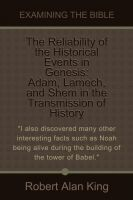 Cover for 'The Reliability of the Historical Events in Genesis: Adam, Lamech, and Shem in the Transmission of History (Examining the Bible)'