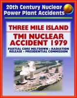 Cover for '20th Century Nuclear Power Plant Accidents: Three Mile Island (TMI) Reactor Accident in Pennsylvania - Partial Meltdown, Radiation Releases, Causes, Report of the Presidential Commission on TMI'