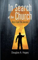 Cover for 'In Search of the Church: Keys From the Journey'