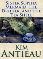 Cover for 'Sister Sophia Mermaid, the Drifter, and the Tea Shell'