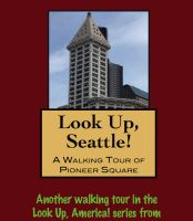 Cover for 'Look Up, Seattle! A Walking Tour of Pioneer Square'