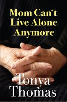 Cover for 'Mom Can't Live Alone Anymore'