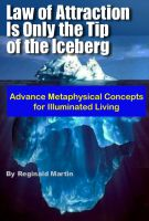 Cover for 'Law of Attraction is only the tip of the Iceberg: Advanced Metaphysical Concepts for Illuminated Living'