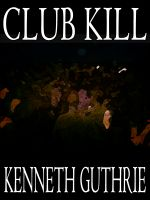 Cover for 'Club Kill (Sinner Action Horror Series #2)'