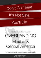 Cover for 'Don't Go There. It's Not Safe. You'll Die. And other more rational advice for Overlanding Mexico & Central America'