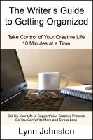 Cover for 'The Writer's Guide to Getting Organized: Take Control of Your Creative Life 10 Minutes at a Time'