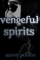 Cover for 'Vengeful Spirits: A Supernatural Thriller'