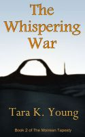 Cover for 'The Whispering War, Book 2 of the Moirean Tapestry'