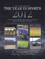 Cover for 'Aaron Torres Presents: The Year in Sports 2012 A Collection of the Year's Best Names, and Storylines from the World of Sports and Beyond'