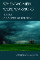 Cover for 'When Women Were Warriors Book II: A Journey of the Heart'