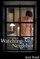Cover for 'Watching My Neighbor (Gay Voyeurism Erotica)'