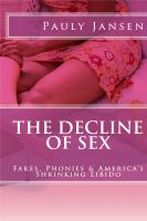 Cover for 'The Decline of Sex :  Fakes, Phonies and America's Shrinking Libido'