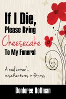 Cover for 'If I Die, Please Bring Cheesecake To My Funeral'