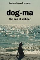 Cover for 'Dog-Ma, The Zen Of Slobber'