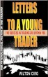 Letters To A Young Trader. by Wilton Ciro