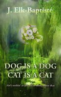 Cover for 'Dog is a Dog, Cat is a Cat. Ain't nothin' at all can be done about that.'