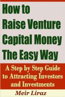 Cover for 'How to Raise Venture Capital Money The Easy Way - A Step by Step Guide to Attracting investors and Investments'