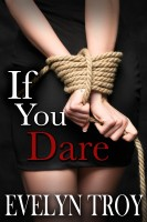 Evelyn Troy - If You Dare - A BDSM Billionaire Erotic Romance Novel